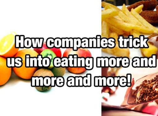Tricks companies play so you eat more and more and more of their products